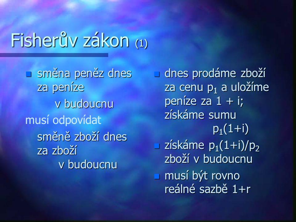 Fisherův zákon (2) n 1 + r = (1 + i) p 1 / p 2 p* = (p 2 - p 1 ) / p 1 p* = (p 2 - p 1 ) / p 1 p 1 /p 2 = 1 /(p 2 / p 1) = p 1 /p 2 = 1 /(p 2 / p 1) = 1 / 1 + {(p 2 - p 1 ) / p 1 } n 1 + r = (1 + i) / 1 + p*