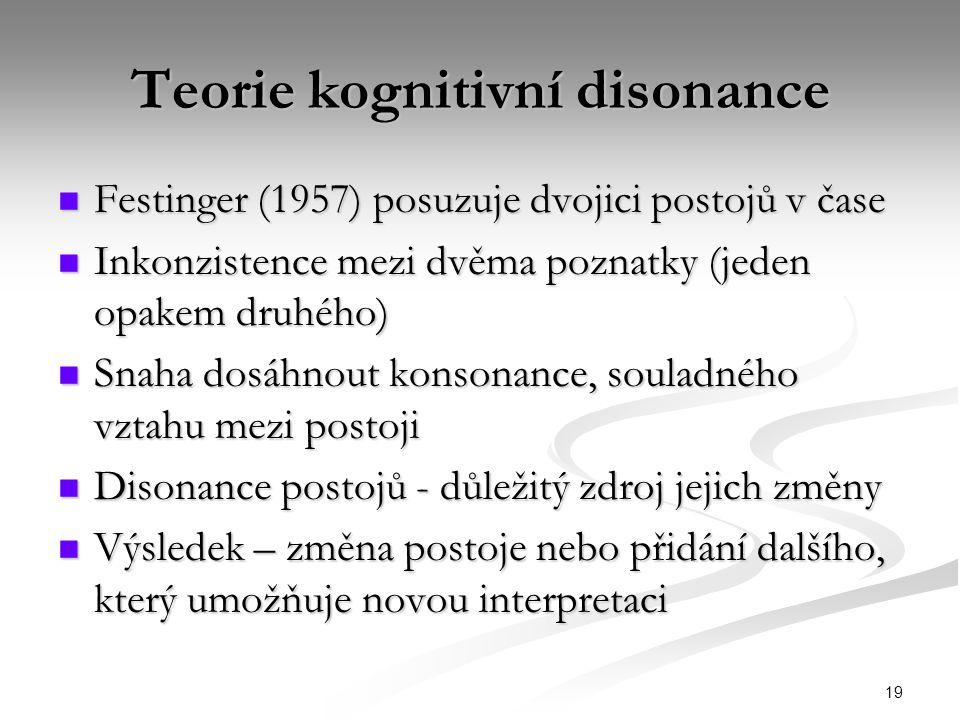 19 Teorie kognitivní disonance Festinger (1957) posuzuje dvojici postojů v čase Festinger (1957) posuzuje dvojici postojů v čase Inkonzistence mezi dv