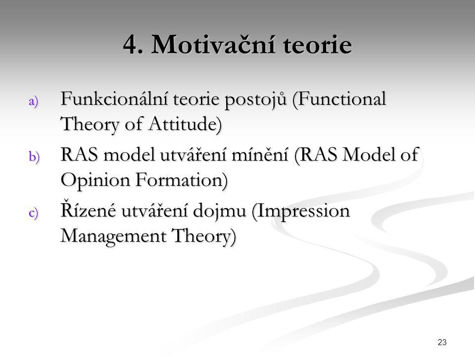 23 4. Motivační teorie a) Funkcionální teorie postojů (Functional Theory of Attitude) b) RAS model utváření mínění (RAS Model of Opinion Formation) c)