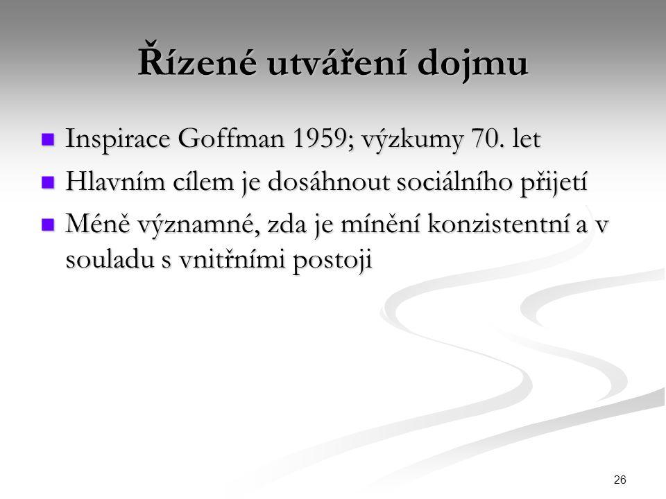 26 Řízené utváření dojmu Inspirace Goffman 1959; výzkumy 70. let Inspirace Goffman 1959; výzkumy 70. let Hlavním cílem je dosáhnout sociálního přijetí