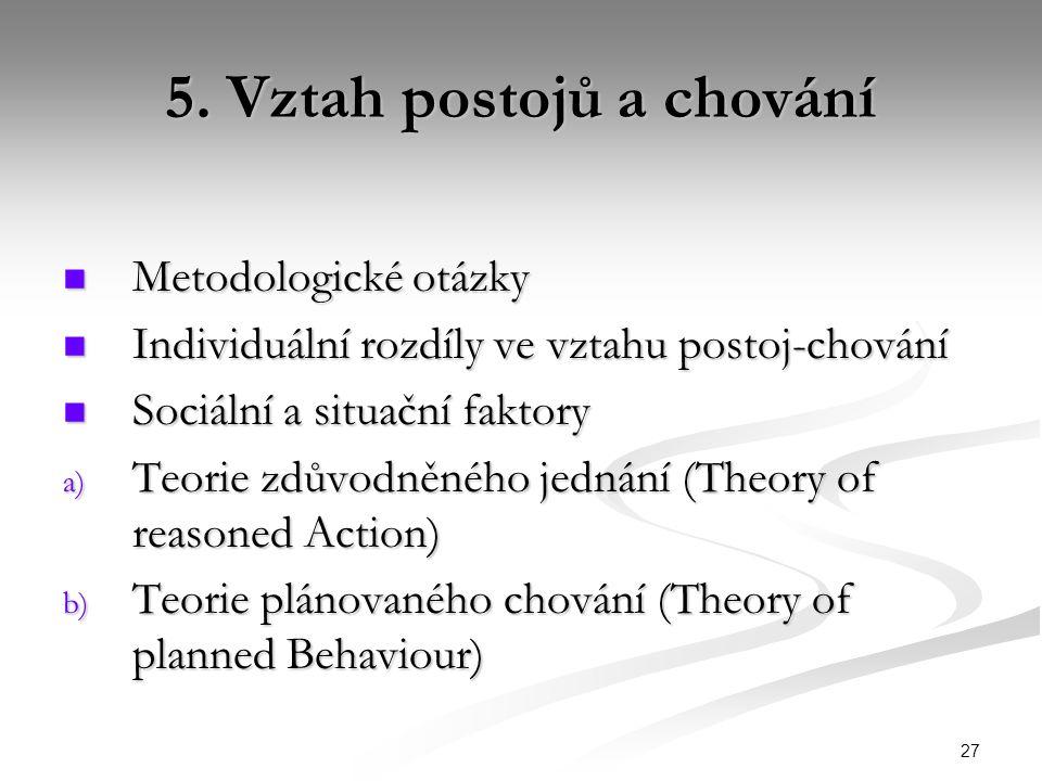 27 5. Vztah postojů a chování Metodologické otázky Metodologické otázky Individuální rozdíly ve vztahu postoj-chování Individuální rozdíly ve vztahu p