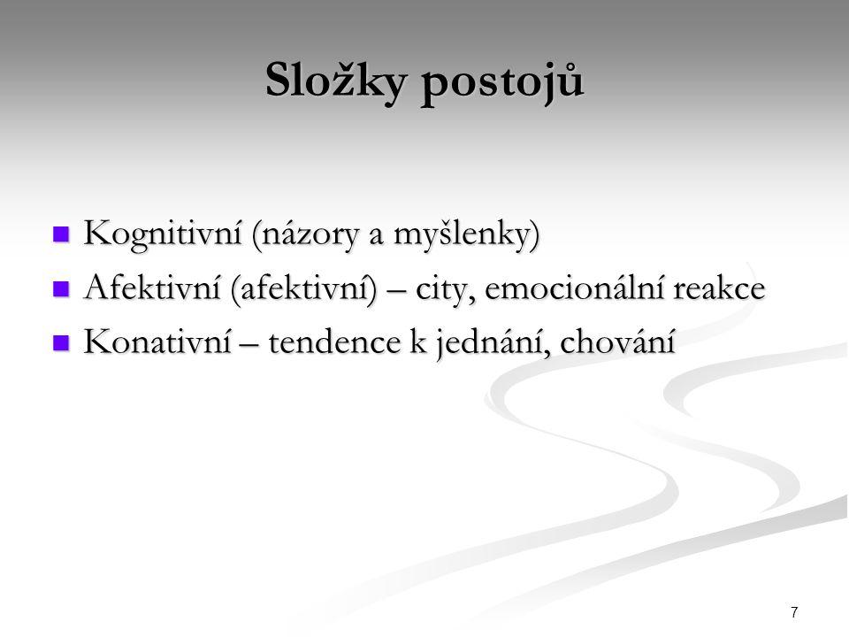 7 Složky postojů Kognitivní (názory a myšlenky) Kognitivní (názory a myšlenky) Afektivní (afektivní) – city, emocionální reakce Afektivní (afektivní)