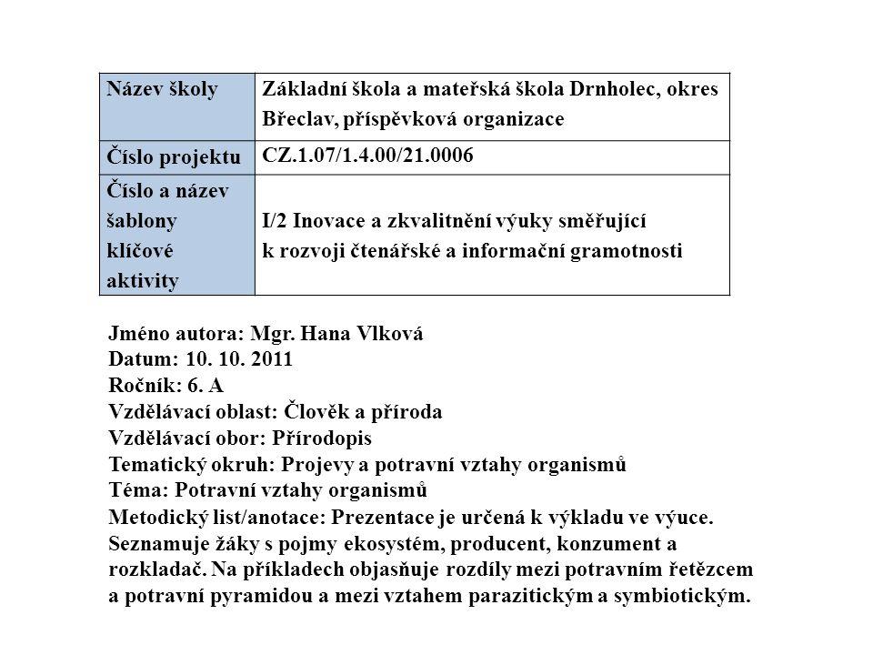 Název školy Základní škola a mateřská škola Drnholec, okres Břeclav, příspěvková organizace Číslo projektu CZ.1.07/1.4.00/21.0006 Číslo a název šablon