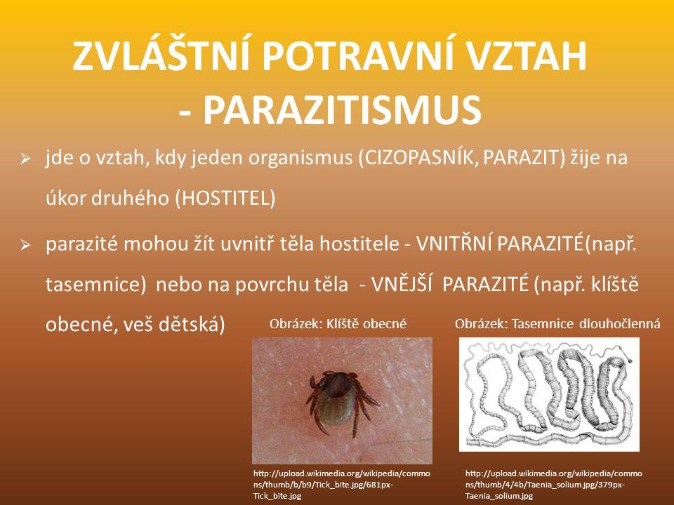 ZVLÁŠTNÍ POTRAVNÍ VZTAH - PARAZITISMUS  jde o vztah, kdy jeden organismus (CIZOPASNÍK, PARAZIT) žije na úkor druhého (HOSTITEL)  parazité mohou žít