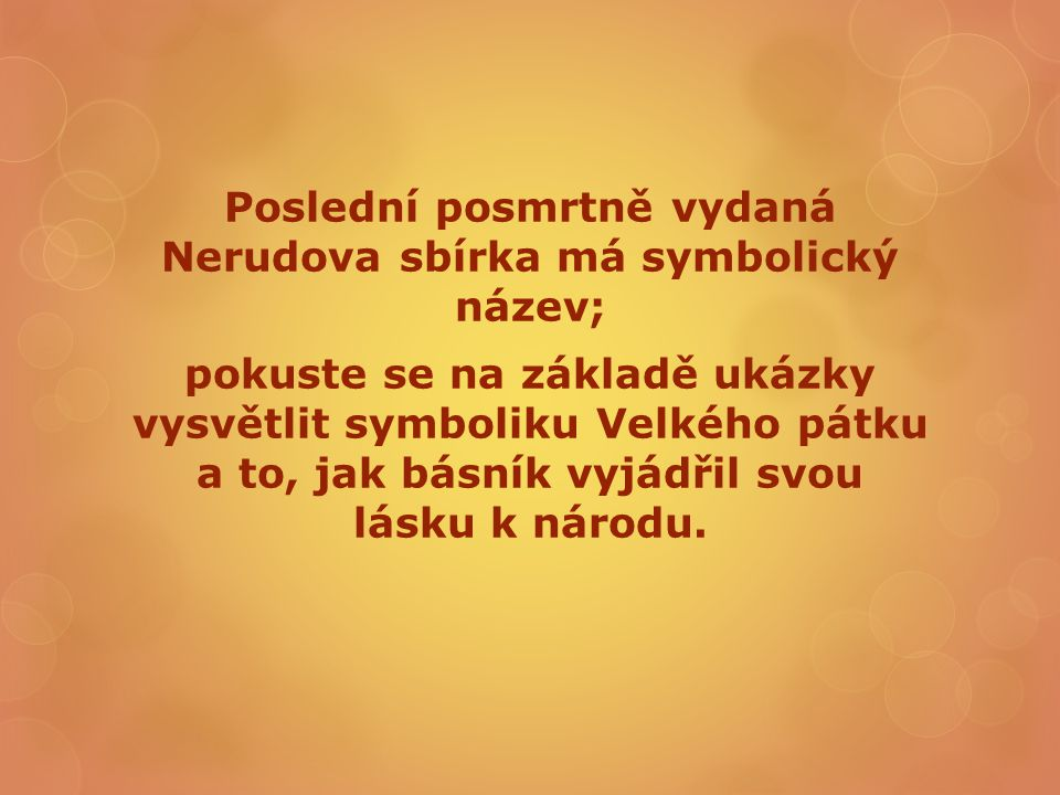Poslední posmrtně vydaná Nerudova sbírka má symbolický název; pokuste se na základě ukázky vysvětlit symboliku Velkého pátku a to, jak básník vyjádřil svou lásku k národu.