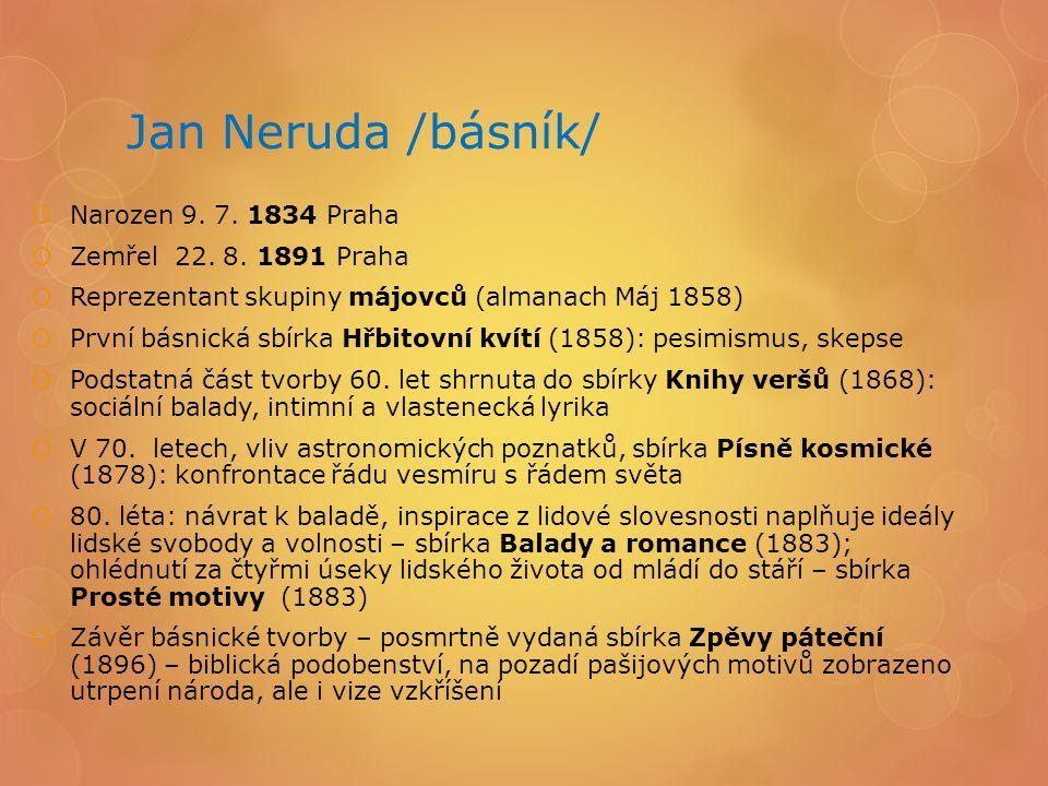 Jan Neruda /básník/  Narozen 9. 7. 1834 Praha  Zemřel 22.