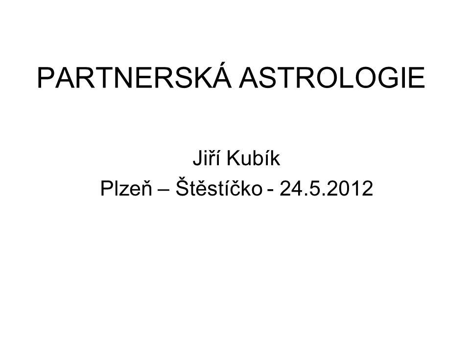 PARTNERSKÁ ASTROLOGIE Jiří Kubík Plzeň – Štěstíčko - 24.5.2012