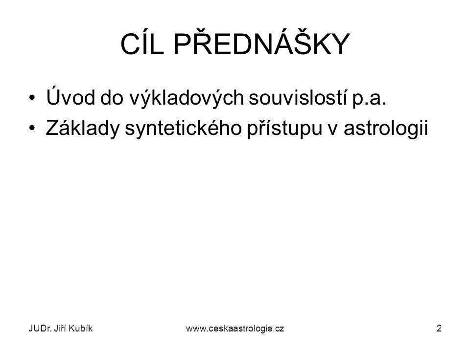 JUDr. Jiří Kubíkwww.ceskaastrologie.cz2 CÍL PŘEDNÁŠKY Úvod do výkladových souvislostí p.a. Základy syntetického přístupu v astrologii