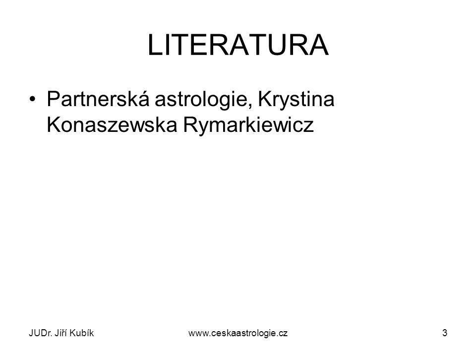 JUDr. Jiří Kubíkwww.ceskaastrologie.cz3 LITERATURA Partnerská astrologie, Krystina Konaszewska Rymarkiewicz