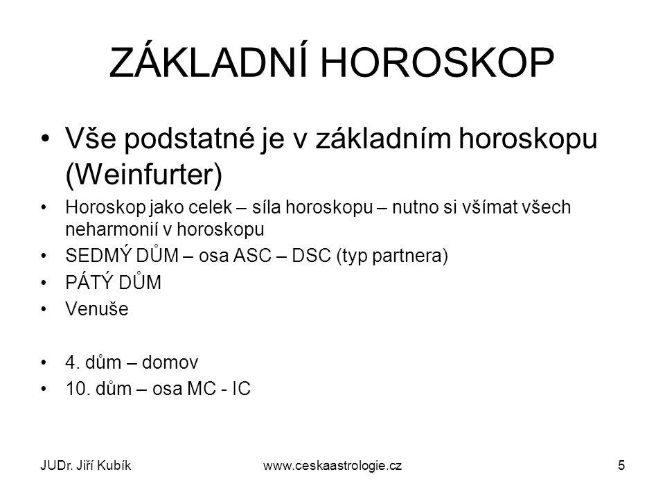 JUDr. Jiří Kubíkwww.ceskaastrologie.cz5 ZÁKLADNÍ HOROSKOP Vše podstatné je v základním horoskopu (Weinfurter) Horoskop jako celek – síla horoskopu – n