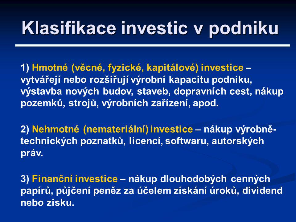 Metody hodnocení investic 1) Statické metody – nepřihlížejí k působení faktoru času: doba úhrady (návratnosti, splácení), rentabilita (výnosnost) investice, účetní míra výnosnosti.