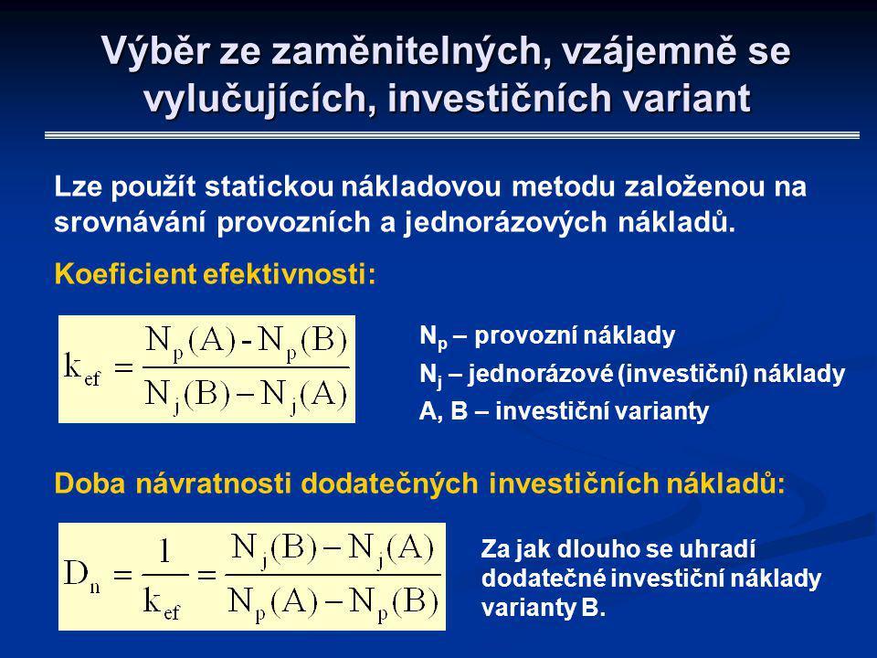 Výběr ze zaměnitelných, vzájemně se vylučujících, investičních variant Lze použít statickou nákladovou metodu založenou na srovnávání provozních a jed