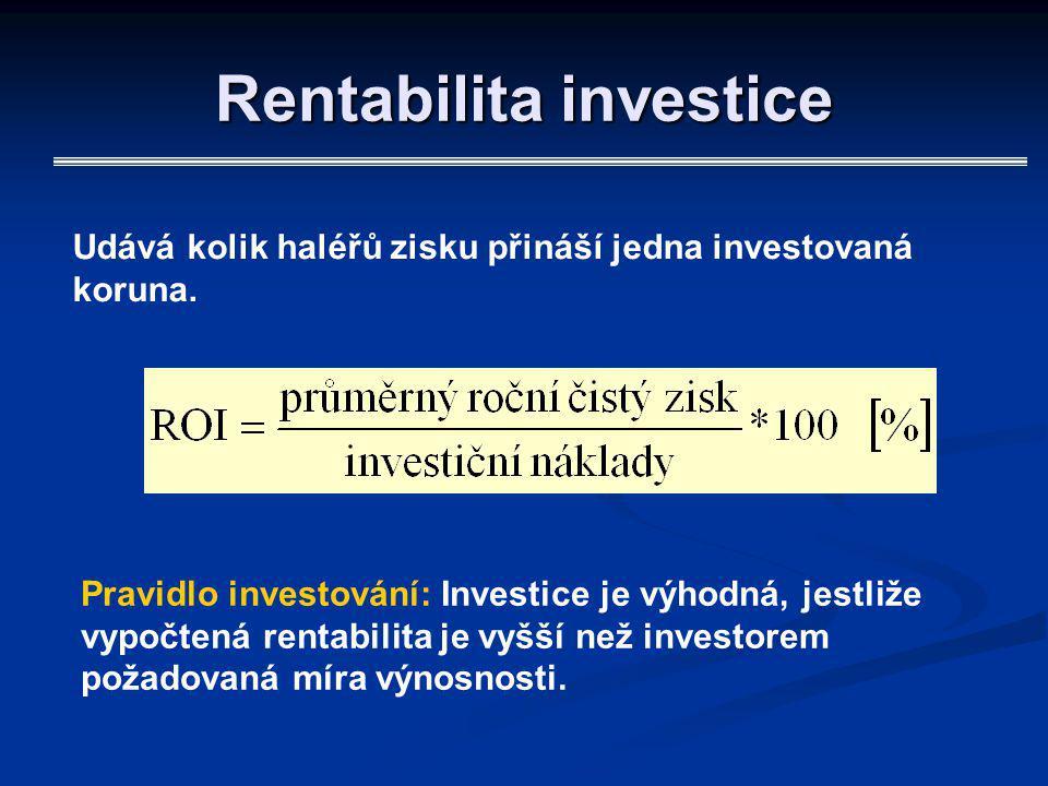 Rentabilita investice Udává kolik haléřů zisku přináší jedna investovaná koruna. Pravidlo investování: Investice je výhodná, jestliže vypočtená rentab