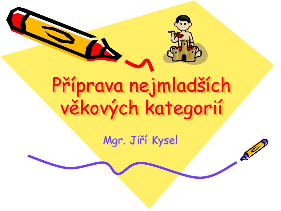 Příprava nejmladších věkových kategorií Mgr. Jiří Kysel