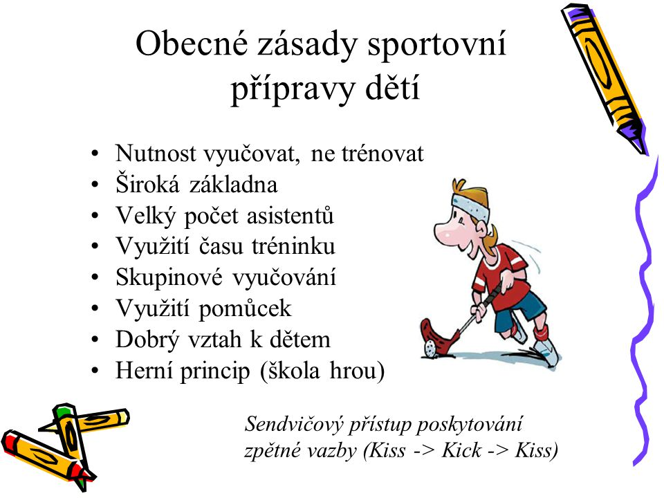 Obecné zásady sportovní přípravy dětí Nutnost vyučovat, ne trénovat Široká základna Velký počet asistentů Využití času tréninku Skupinové vyučování Vy