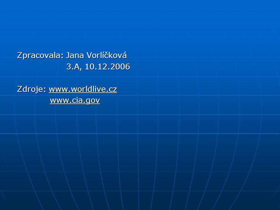Zpracovala: Jana Vorlíčková 3.A, 10.12.2006 3.A, 10.12.2006 Zdroje: www.worldlive.cz www.worldlive.cz www.cia.gov www.cia.govwww.cia.gov