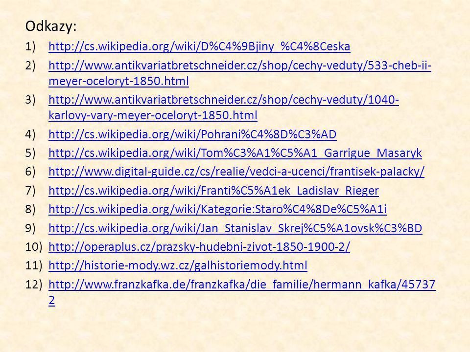 Odkazy: 1)http://cs.wikipedia.org/wiki/D%C4%9Bjiny_%C4%8Ceskahttp://cs.wikipedia.org/wiki/D%C4%9Bjiny_%C4%8Ceska 2)http://www.antikvariatbretschneider