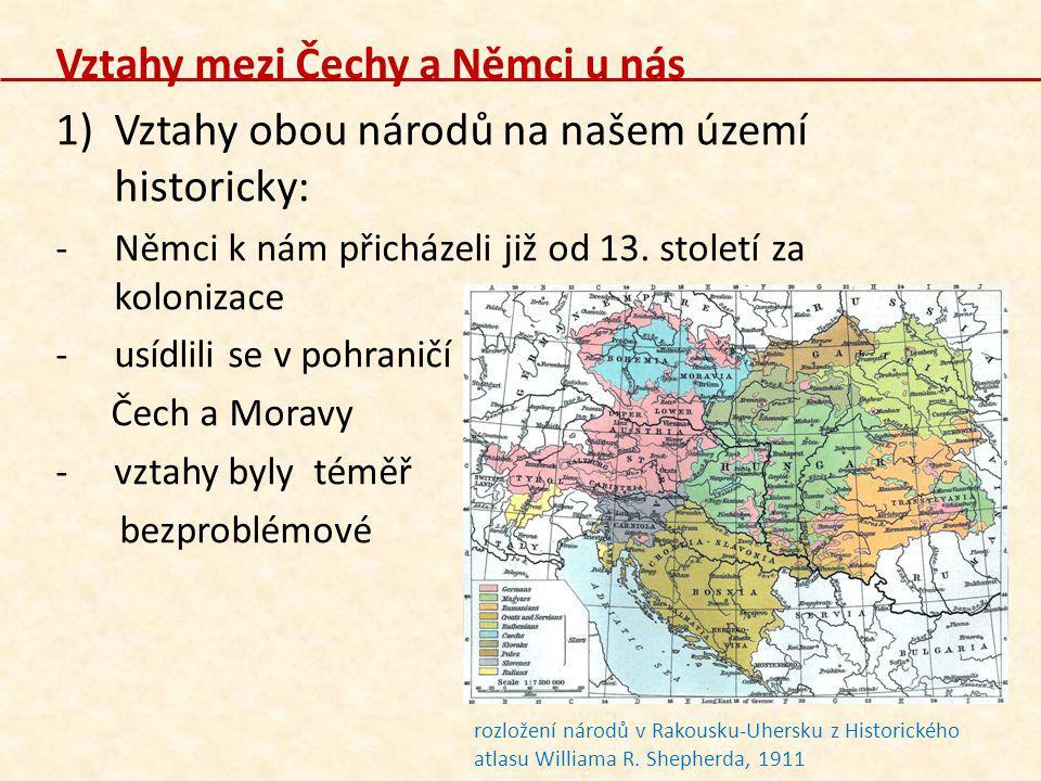 Vztahy mezi Čechy a Němci u nás 1)Vztahy obou národů na našem území historicky: -Němci k nám přicházeli již od 13. století za kolonizace -usídlili se