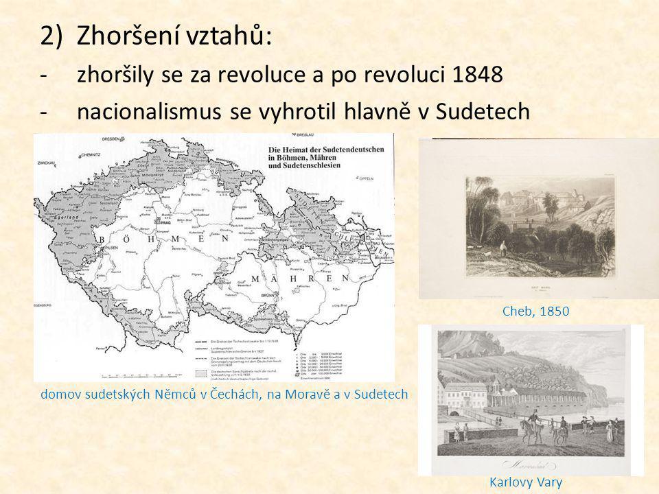 2)Zhoršení vztahů: -zhoršily se za revoluce a po revoluci 1848 -nacionalismus se vyhrotil hlavně v Sudetech domov sudetských Němců v Čechách, na Morav