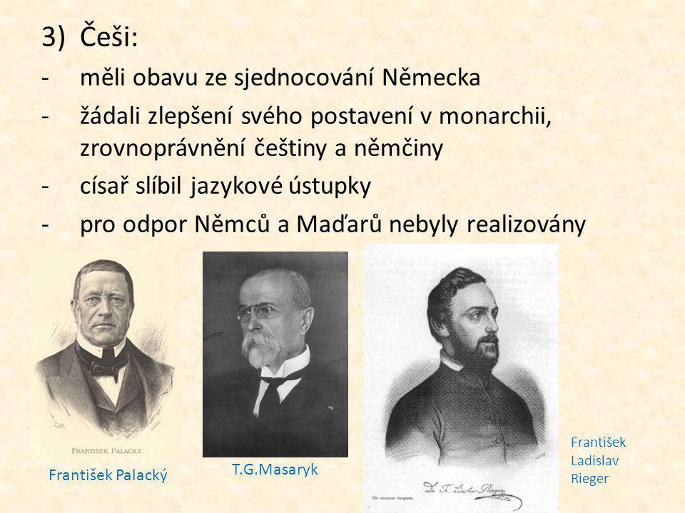 3)Češi: -měli obavu ze sjednocování Německa -žádali zlepšení svého postavení v monarchii, zrovnoprávnění češtiny a němčiny -císař slíbil jazykové ústu