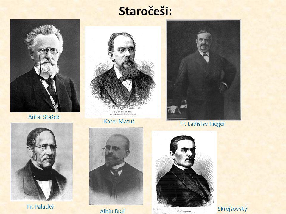 Staročeši: Antal Stašek Karel Matuš Fr. Ladislav Rieger Fr. Palacký Albín Bráf Skrejšovský