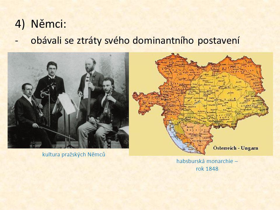 4)Němci: -obávali se ztráty svého dominantního postavení kultura pražských Němců habsburská monarchie – rok 1848