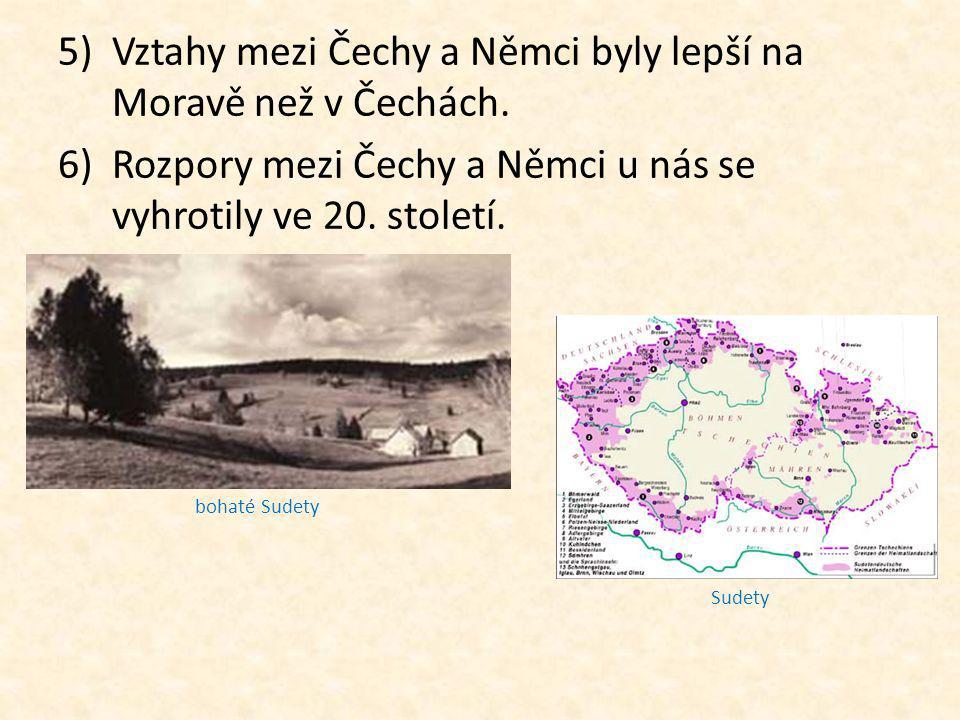 5)Vztahy mezi Čechy a Němci byly lepší na Moravě než v Čechách. 6)Rozpory mezi Čechy a Němci u nás se vyhrotily ve 20. století. bohaté Sudety Sudety