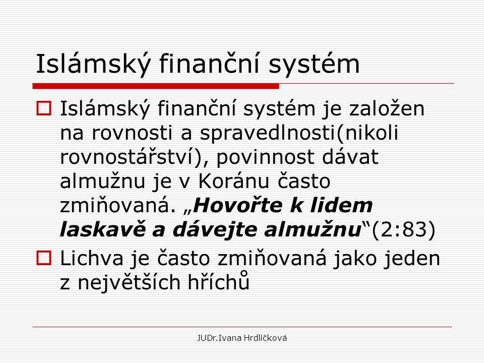 Islámský finanční systém  Islámský finanční systém je založen na rovnosti a spravedlnosti(nikoli rovnostářství), povinnost dávat almužnu je v Koránu