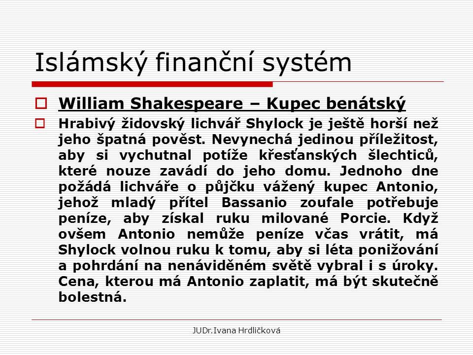 Islámský finanční systém  William Shakespeare – Kupec benátský  Hrabivý židovský lichvář Shylock je ještě horší než jeho špatná pověst. Nevynechá je