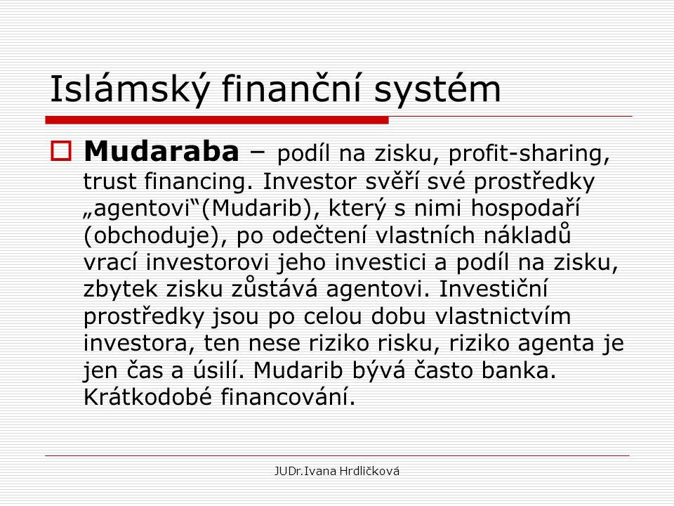 """Islámský finanční systém  Mudaraba – podíl na zisku, profit-sharing, trust financing. Investor svěří své prostředky """"agentovi""""(Mudarib), který s nimi"""