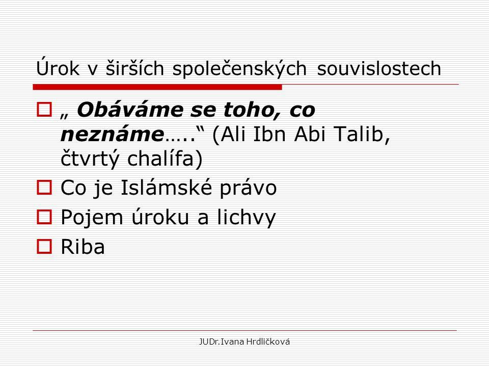 """Úrok v širších společenských souvislostech  """" Obáváme se toho, co neznáme….."""" (Ali Ibn Abi Talib, čtvrtý chalífa)  Co je Islámské právo  Pojem úrok"""
