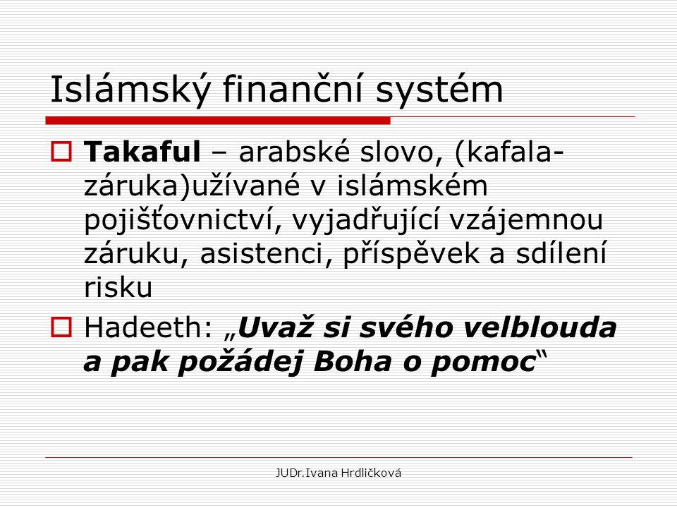 Islámský finanční systém  Takaful – arabské slovo, (kafala- záruka)užívané v islámském pojišťovnictví, vyjadřující vzájemnou záruku, asistenci, přísp