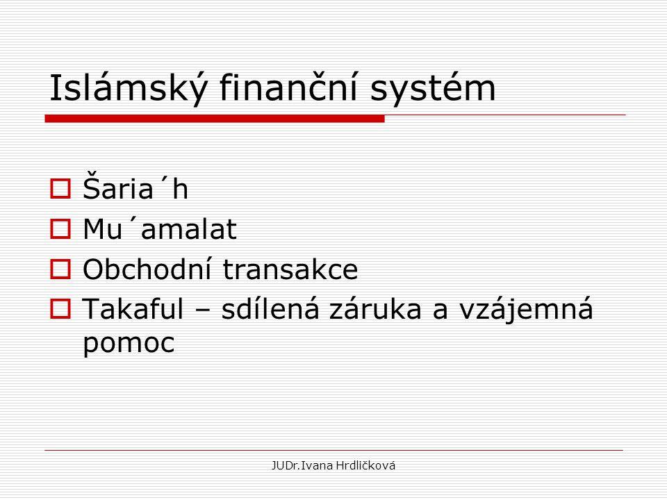 Islámský finanční systém  Šaria´h  Mu´amalat  Obchodní transakce  Takaful – sdílená záruka a vzájemná pomoc JUDr.Ivana Hrdličková