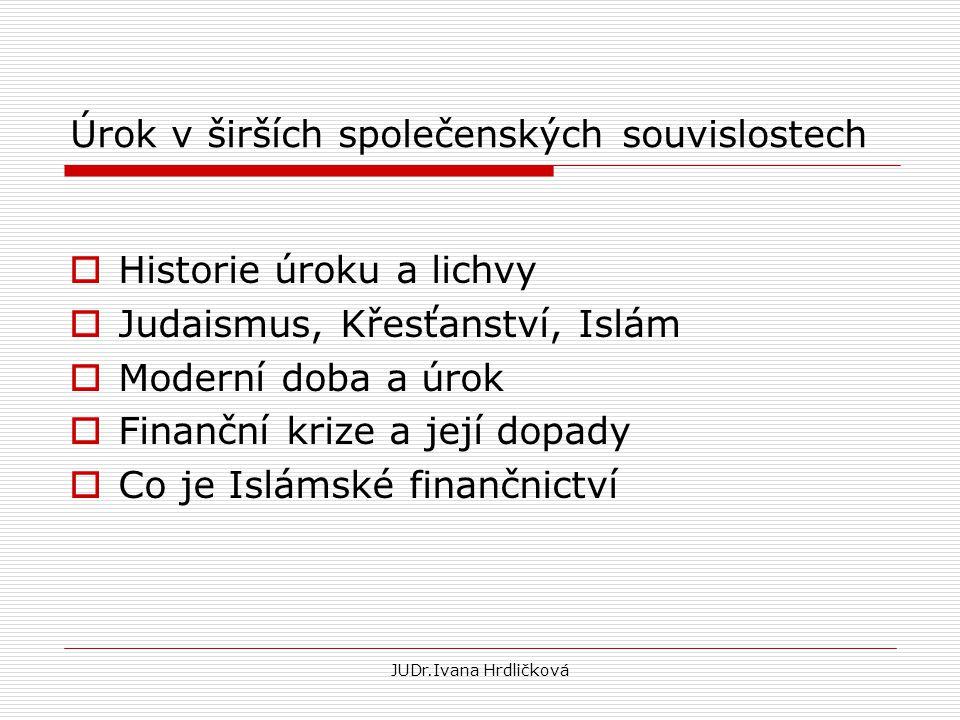 Úrok v širších společenských souvislostech  Historie úroku a lichvy  Judaismus, Křesťanství, Islám  Moderní doba a úrok  Finanční krize a její dop