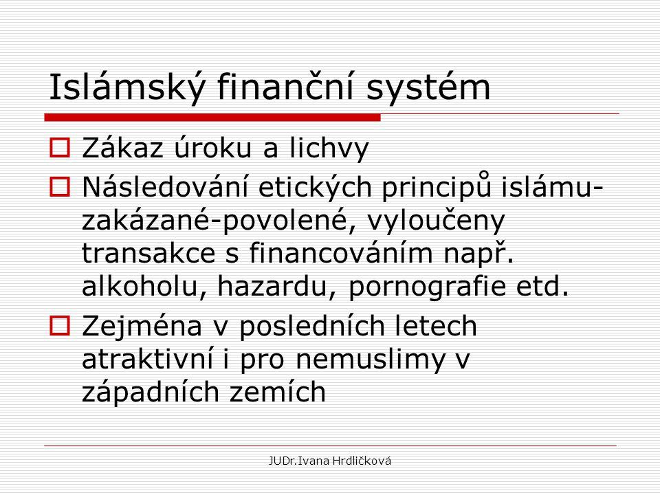 Islámský finanční systém  Zákaz úroku a lichvy  Následování etických principů islámu- zakázané-povolené, vyloučeny transakce s financováním např. al