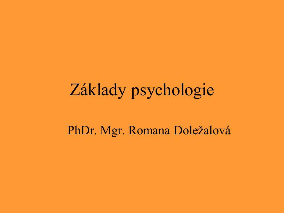 Základy psychologie PhDr. Mgr. Romana Doležalová