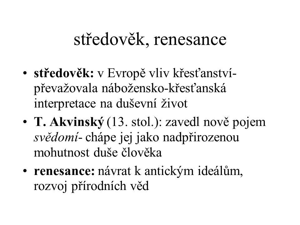 středověk, renesance středověk: v Evropě vliv křesťanství- převažovala nábožensko-křesťanská interpretace na duševní život T. Akvinský (13. stol.): za