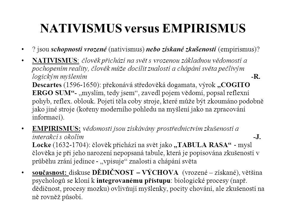 NATIVISMUS versus EMPIRISMUS ? jsou schopnosti vrozené (nativismus) nebo získané zkušeností (empirismus)? NATIVISMUS: člověk přichází na svět s vrozen
