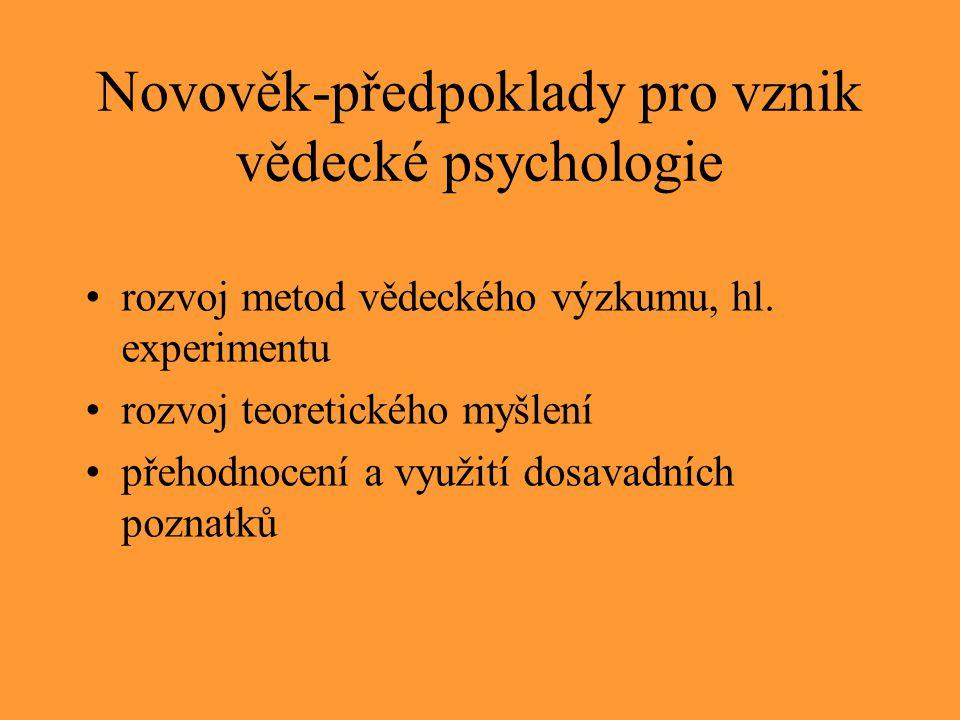 Novověk-předpoklady pro vznik vědecké psychologie rozvoj metod vědeckého výzkumu, hl. experimentu rozvoj teoretického myšlení přehodnocení a využití d