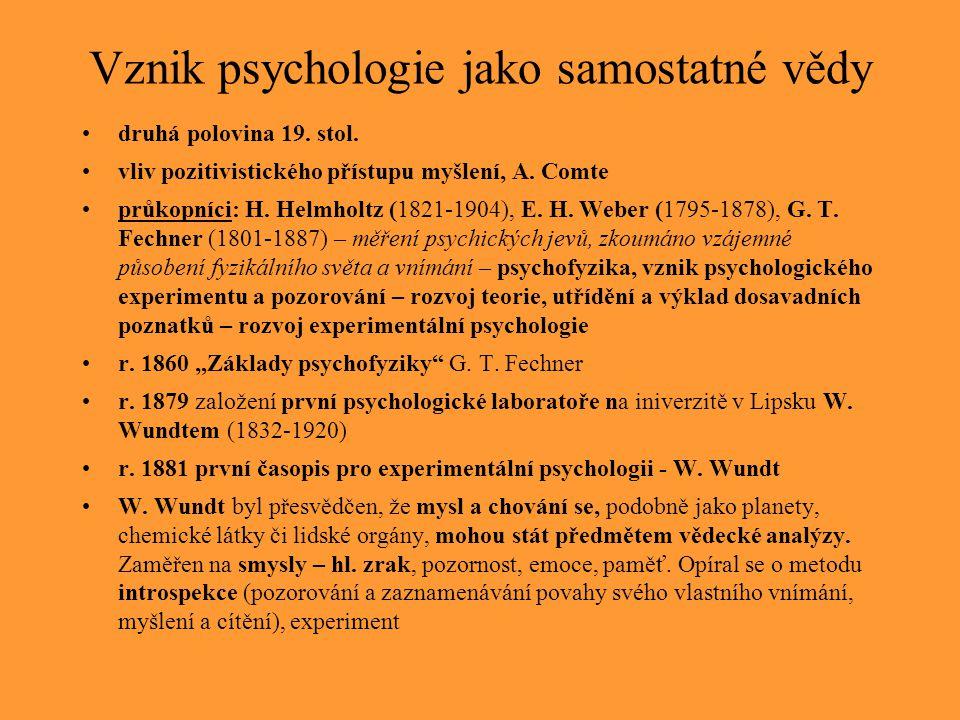 Vznik psychologie jako samostatné vědy druhá polovina 19. stol. vliv pozitivistického přístupu myšlení, A. Comte průkopníci: H. Helmholtz (1821-1904),