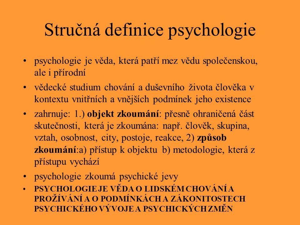 Stručná definice psychologie psychologie je věda, která patří mez vědu společenskou, ale i přírodní vědecké studium chování a duševního života člověka