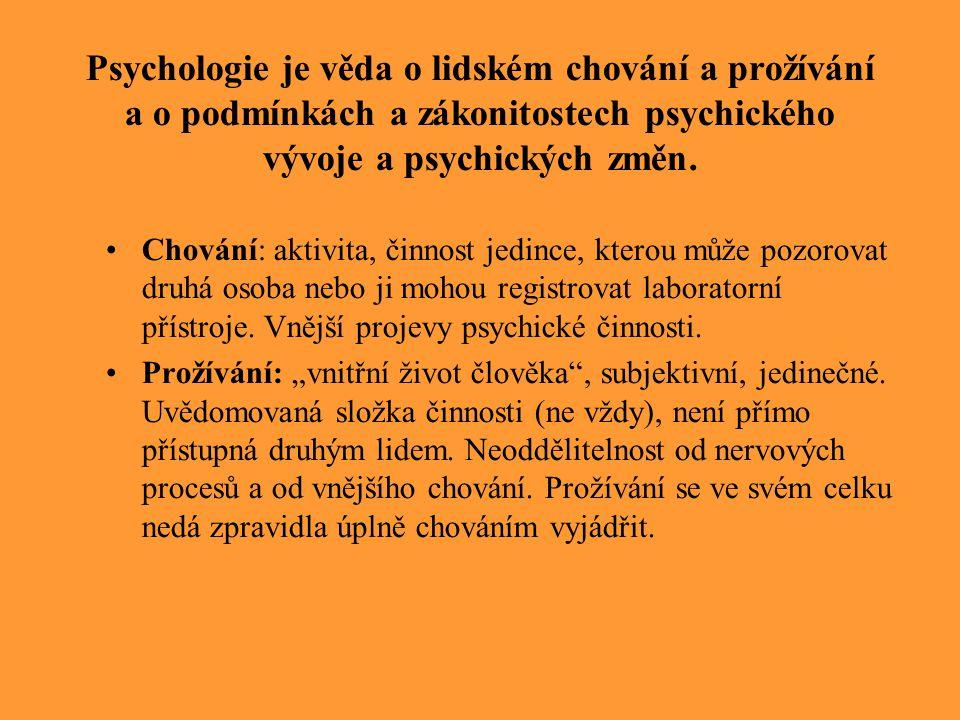 Psychologie je věda o lidském chování a prožívání a o podmínkách a zákonitostech psychického vývoje a psychických změn. Chování: aktivita, činnost jed
