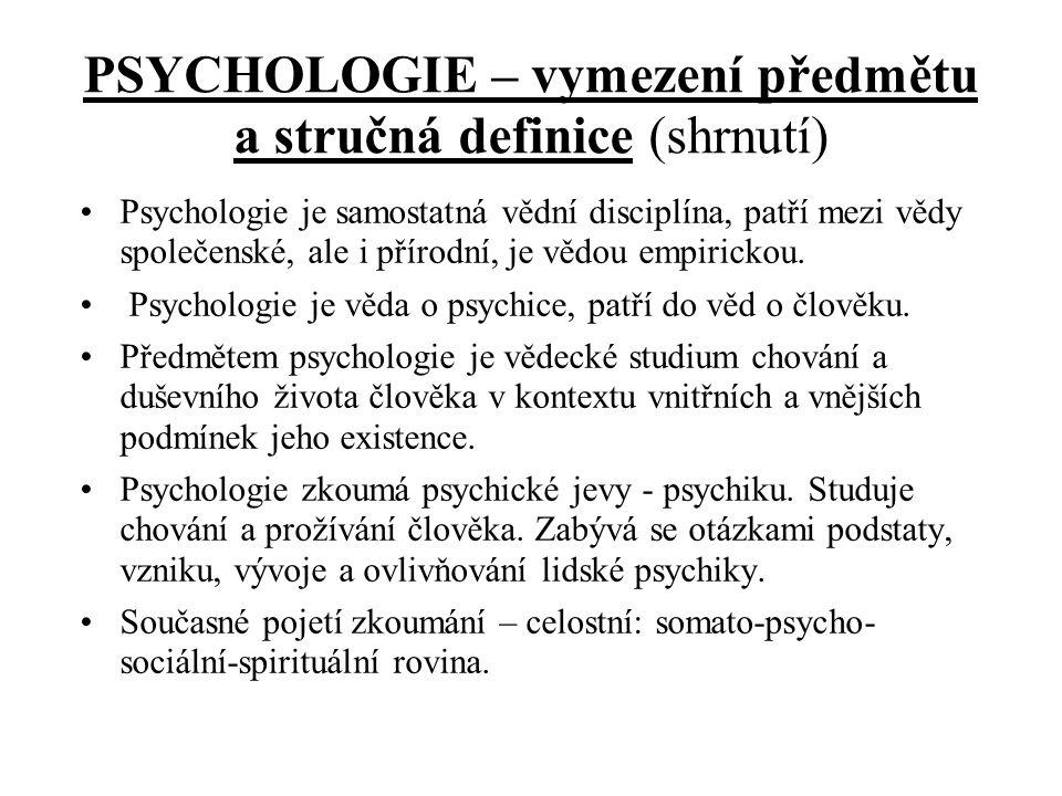 PSYCHOLOGIE – vymezení předmětu a stručná definice (shrnutí) Psychologie je samostatná vědní disciplína, patří mezi vědy společenské, ale i přírodní,