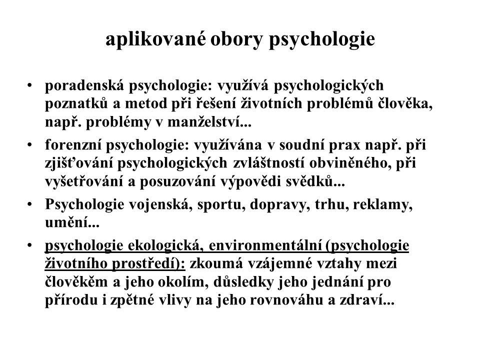 aplikované obory psychologie poradenská psychologie: využívá psychologických poznatků a metod při řešení životních problémů člověka, např. problémy v