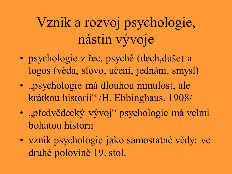 """Vznik a rozvoj psychologie, nástin vývoje psychologie z řec. psyché (dech,duše) a logos (věda, slovo, učení, jednání, smysl) """"psychologie má dlouhou m"""