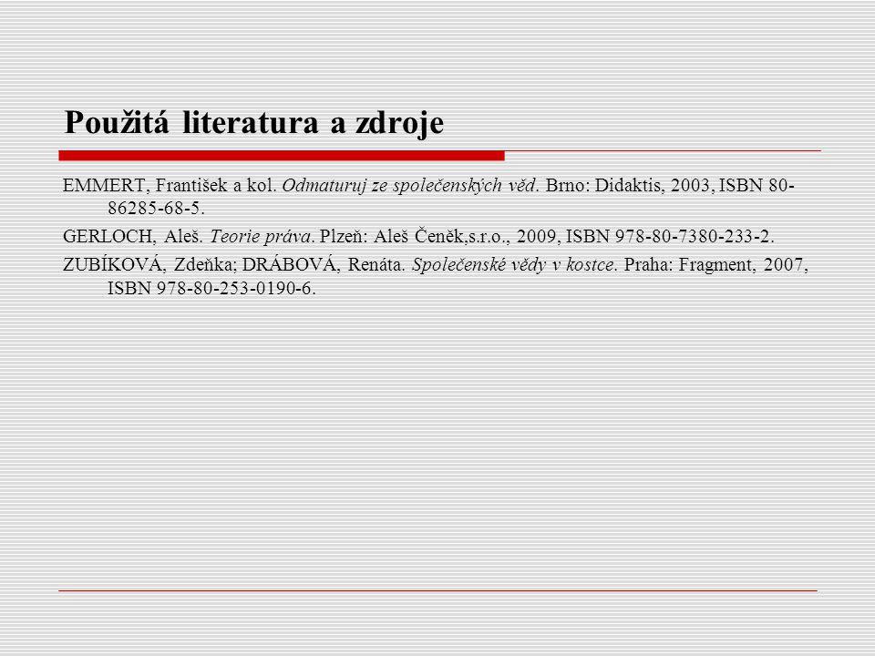 Použitá literatura a zdroje EMMERT, František a kol. Odmaturuj ze společenských věd. Brno: Didaktis, 2003, ISBN 80- 86285-68-5. GERLOCH, Aleš. Teorie