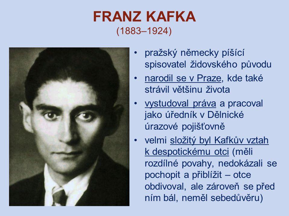 FRANZ KAFKA (1883–1924) pražský německy píšící spisovatel židovského původu narodil se v Praze, kde také strávil většinu života vystudoval práva a pra