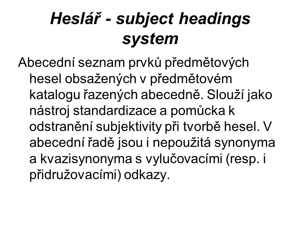 Heslář - subject headings system Abecední seznam prvků předmětových hesel obsažených v předmětovém katalogu řazených abecedně.