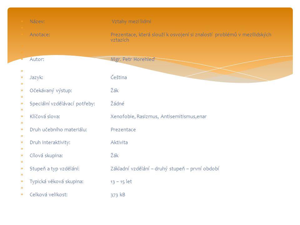  Název: Vztahy mezi lidmi   Anotace:Prezentace, která slouží k osvojení si znalostí problémů v mezilidských vztazích   Autor:Mgr.