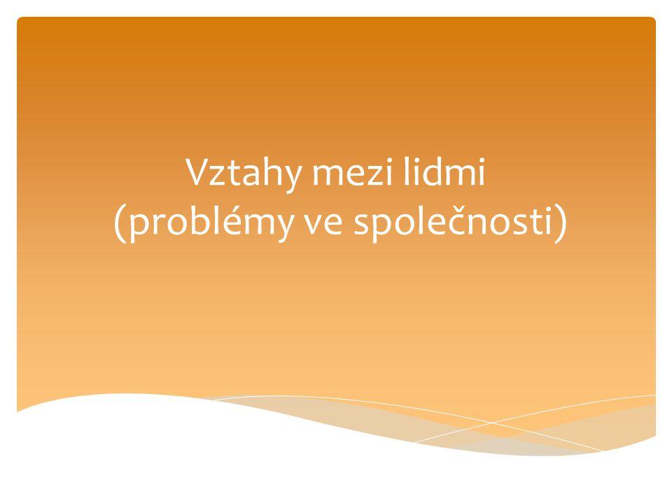 Vztahy mezi lidmi (problémy ve společnosti)